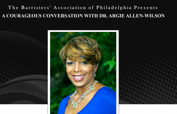 May 13, 2020 | Barristers'  Association Of Philadelphia: Presents A Courageous Conversation With Dr. Argie Allen Wilson